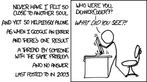 XKCD cartoon about the lone Google result on Stack Overflow that matches yours—and goes unanswered